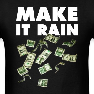 Make It Rain. T-Shirts - Men's T-Shirt