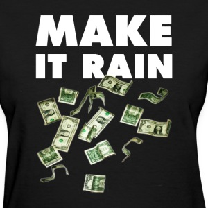 Make It Rain. T-Shirts - Women's T-Shirt