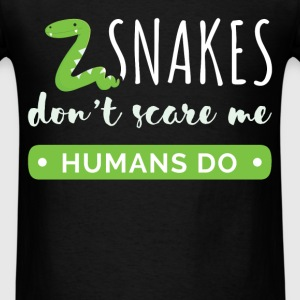 Snakes don't scare me. Humans do. - Men's T-Shirt
