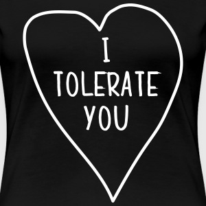 I tolerate you T-Shirts - Women's Premium T-Shirt