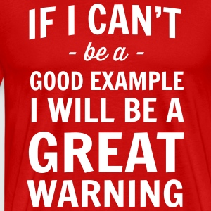 If I can't be a good example I will be great T-Shirts - Men's Premium T-Shirt