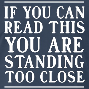 If you can read this you are standing too close T-Shirts - Men's Premium T-Shirt
