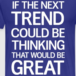 If the next trend could be thinking  T-Shirts - Men's Premium T-Shirt
