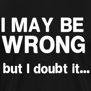 I may be wrong but I doubt it T-Shirts - Men's Premium T-Shirt