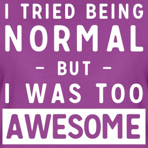 Tried to be normal but I was too awesome T-Shirts - Women's Premium T-Shirt