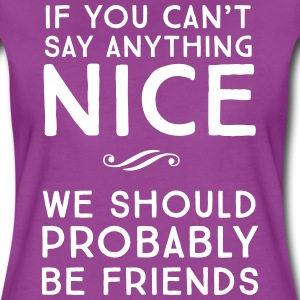 If you can't say anything nice. Let's be friends T-Shirts - Women's Premium T-Shirt