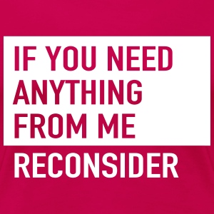 If you need anything from me. Reconsider T-Shirts - Women's Premium T-Shirt