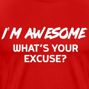 I'm awesome. What's your excuse T-Shirts - Men's Premium T-Shirt