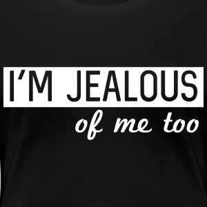 I'm jealous of me too T-Shirts - Women's Premium T-Shirt