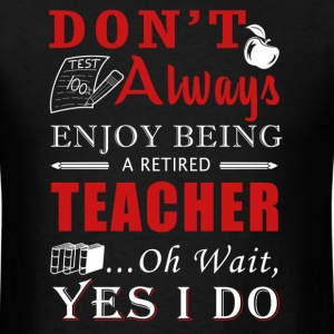Retired Teacher Shirt - Men's T-Shirt