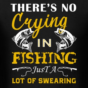 No Crying In Fishing Shirt - Men's T-Shirt