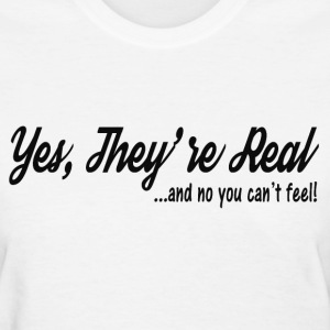 Yes, They're Real....and No You Can't Feel! (Shirt - Women's T-Shirt
