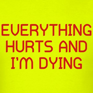 Everything Hurts and I'm Dying T-Shirts - Men's T-Shirt