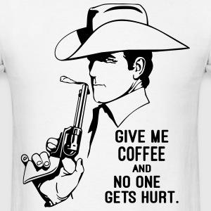 Give Me Coffee and No One Gets Hurt T-Shirts - Men's T-Shirt