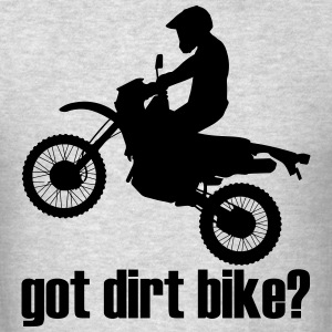 Got Dirt Bike T-Shirts - Men's T-Shirt