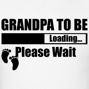 Grandpa To Be Loading Please Wait T-Shirts - Men's T-Shirt
