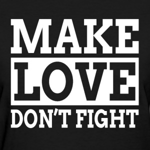 MAKE LOVE DON'T FIGHT T-Shirts - Women's T-Shirt