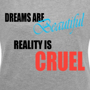 DREAMS ARE BEAUTIFUL REALITY IS CRUEL T-Shirts - Women´s Rolled Sleeve Boxy T-Shirt