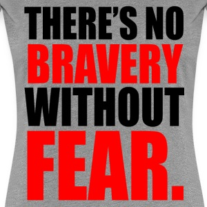 NO BRAVERY WITHOUT FEAR T-Shirts - Women's Premium T-Shirt