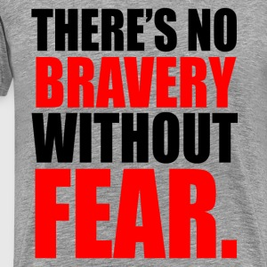 NO BRAVERY WITHOUT FEAR T-Shirts - Men's Premium T-Shirt