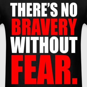 NO BRAVERY WITHOUT FEAR T-Shirts - Men's T-Shirt