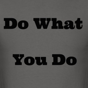 do what you do - Men's T-Shirt