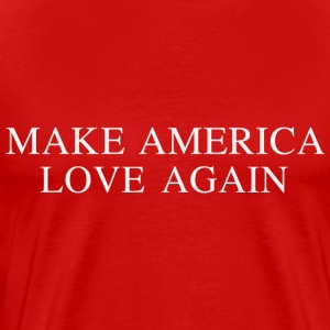 Make America Love Again Tee (Unisex) - Men's Premium T-Shirt