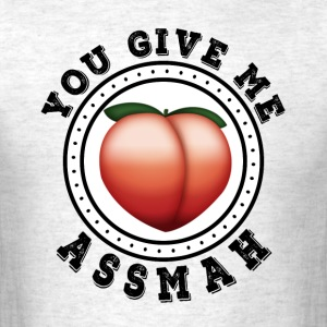 You Give me Ass Mah - Men's T-Shirt