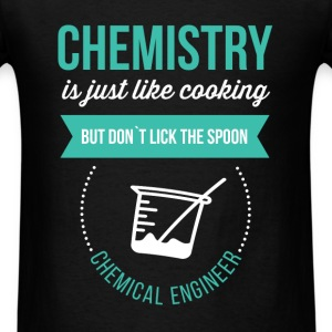 Chemistry is just like cooking. But don`t lick the - Men's T-Shirt