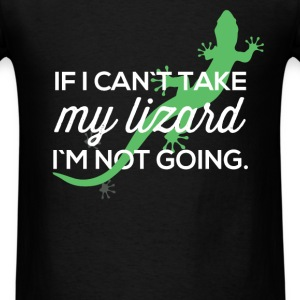 If I can`t take my lizard I`m not going - Men's T-Shirt