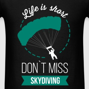 Life is short. Don`t miss skydiving - Men's T-Shirt