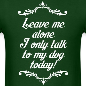 I only talk to my dog - Men's T-Shirt
