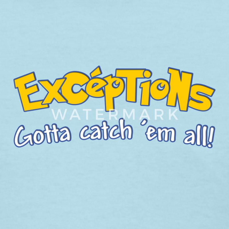 Exceptions - Gotta Catch Them All! Womens T-Shirt - Women's T-Shirt