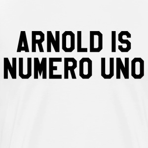 Arnold Is Numero Uno T-Shirts - Men's Premium T-Shirt