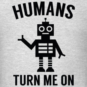 Humans Turn Me On - Men's T-Shirt