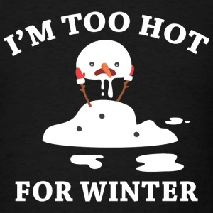I'm Too Hot For Winter - Men's T-Shirt