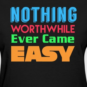 Nothing Worthwhile T-Shirts - Women's T-Shirt