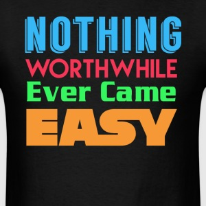 Nothing Worthwhile T-Shirts - Men's T-Shirt