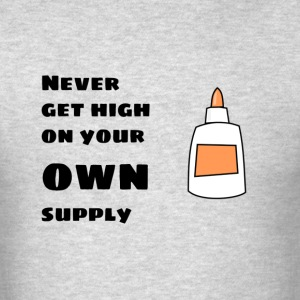 Never Get High on Your Own Supply - Men's T-Shirt