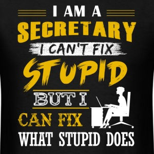 Secretary Can't Fix Stupid Shirt - Men's T-Shirt