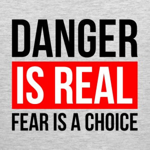 DANGER IS REAL FEAR IS A CHOICE Sportswear - Men's Premium Tank
