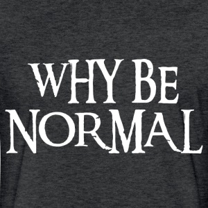WHY BE NORMAL T-Shirts - Fitted Cotton/Poly T-Shirt by Next Level