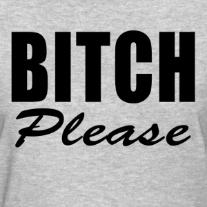 BITCH PLEASE FUNNY T-Shirts - Women's T-Shirt