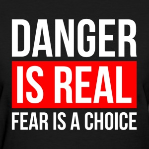 DANGER IS REAL FEAR IS A CHOICE T-Shirts - Women's T-Shirt