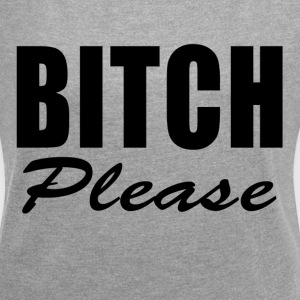 BITCH PLEASE FUNNY T-Shirts - Women´s Roll Cuff T-Shirt
