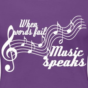 When words fail music speaks - Women's Premium T-Shirt