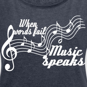 When words fail music speaks - Women´s Roll Cuff T-Shirt
