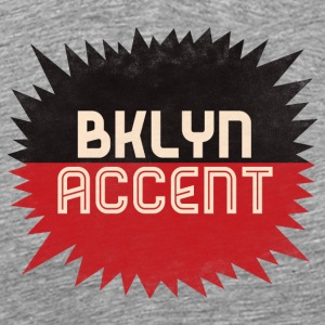 Brooklyn Accent! T-Shirt - Men's Premium T-Shirt