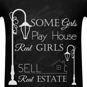 Some girls play house real girls sell real estate - Men's T-Shirt