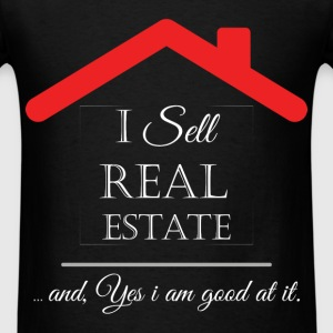 I sell real estate... and, yes i am good at it. - Men's T-Shirt